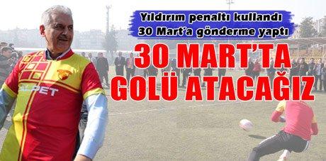 Binali Yıldırım: '30 Mart'ta golü atacağız'