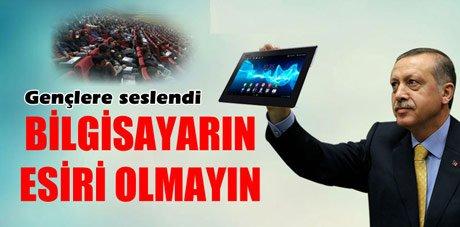 Erdoğan: 'Bilgisayarın esiri olmayın'