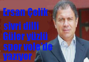 Ersan Çelik spor vole'de yazılarına başladı